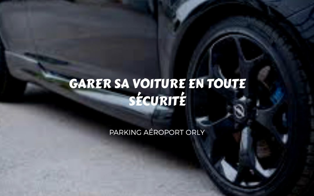 sécurité parking ORLY