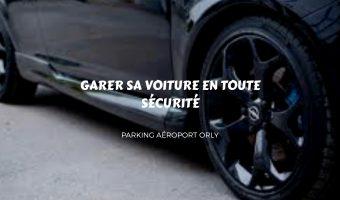 Garer votre voiture au parking d'Orly pour de la praticité