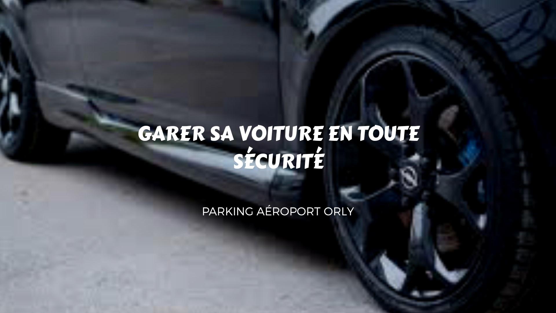 sécurité parking ORLY